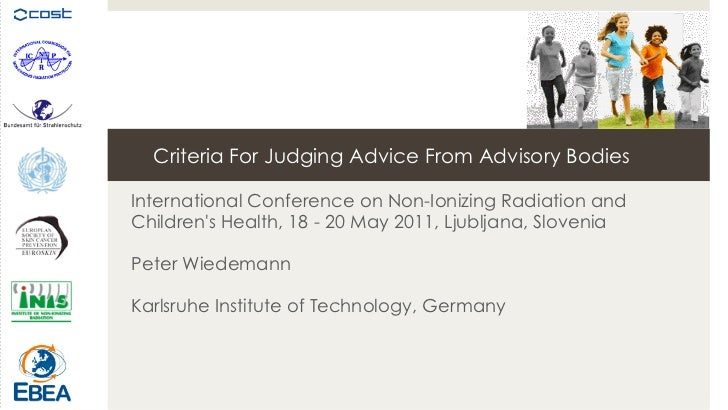 Criteria For Judging Advice From Advisory BodiesInternational Conference on Non-Ionizing Radiation andChildrens Health, 18...