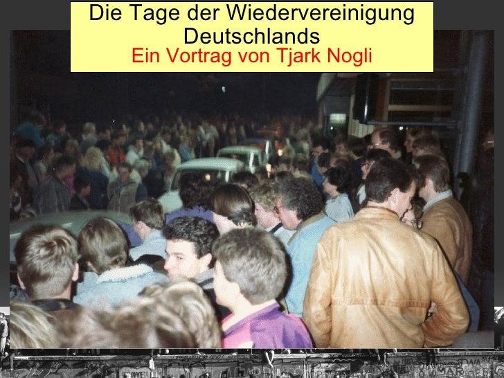 Die Tage der Wiedervereinigung Deutschlands Ein Vortrag von Tjark Nogli Die Tage der Wiedervereinigung Deutschlands Ein Vo...