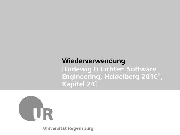 Wiederverwendung[Ludewig & Lichter: SoftwareEngineering, Heidelberg 2010²,Kapitel 24]