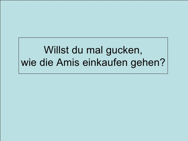 Willst du mal gucken, wie die Amis einkaufen gehen?