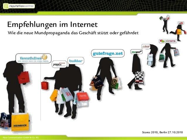 Empfehlungen im Internet Wie die neue Mundpropaganda das Geschäft stützt oder gefährdet Stores 2010, Berlin 27.10.2010