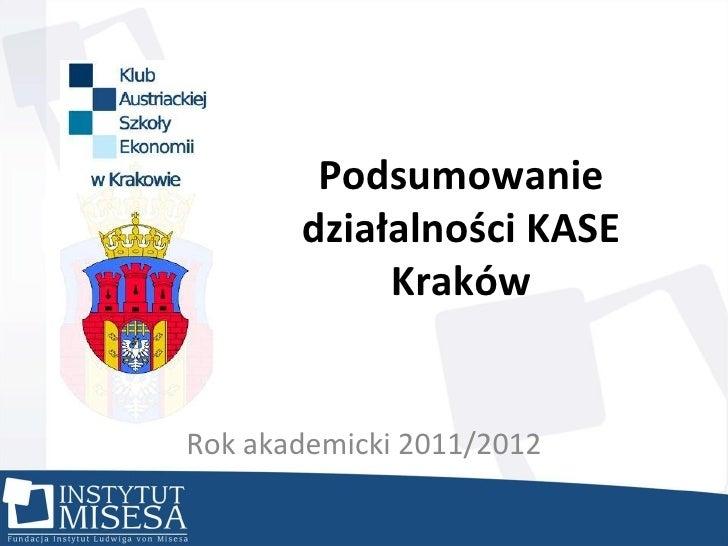 Podsumowanie       działalności KASE            KrakówRok akademicki 2011/2012