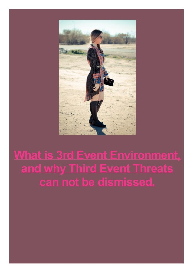 What is 3rd Event Environment, and why Third Event Threats can not be dismissed.