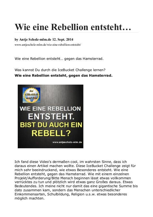 Wie eine Rebellion entsteht…  by Antje Scholz-mlm.de 12. Sept. 2014  www.antjescholz-mlm.de/wie-eine-rebellion-entsteht/  ...