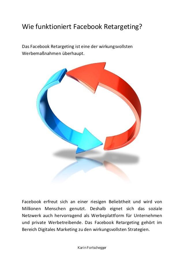 Karin Fortschegger Wie funktioniert Facebook Retargeting? Das Facebook Retargeting ist eine der wirkungsvollsten Werbemaßn...