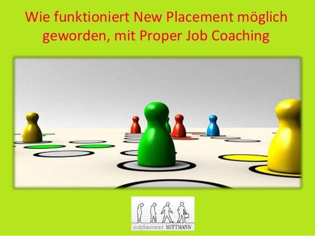 Wie funktioniert New Placement möglich geworden, mit Proper Job Coaching