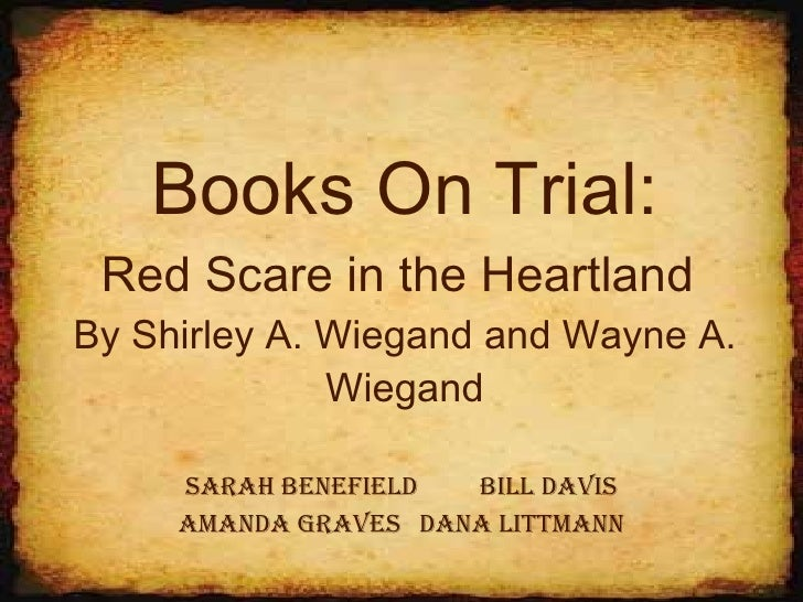 Books On Trial: Red Scare in the Heartland   By Shirley A. Wiegand and Wayne A. Wiegand Sarah Benefield   Bill Davis Amand...
