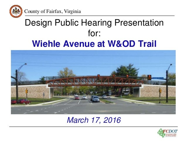County of Fairfax, Virginia 1 Design Public Hearing Presentation for: Wiehle Avenue at W&OD Trail March 17, 2016