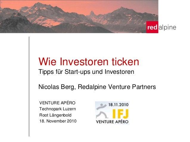 Wie Investoren ticken Tipps für Start-ups und Investoren Nicolas Berg, Redalpine Venture Partners VENTURE APÉRO Technopark...