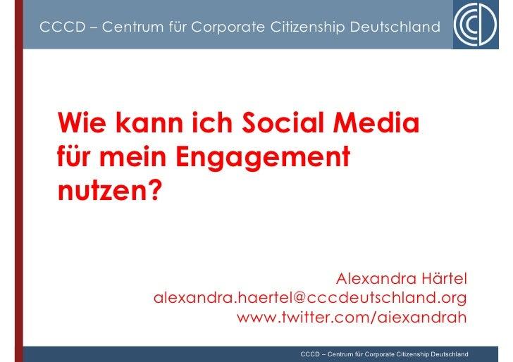 CCCD – Centrum für Corporate Citizenship Deutschland       Wie kann ich Social Media   für mein Engagement   nutzen?      ...
