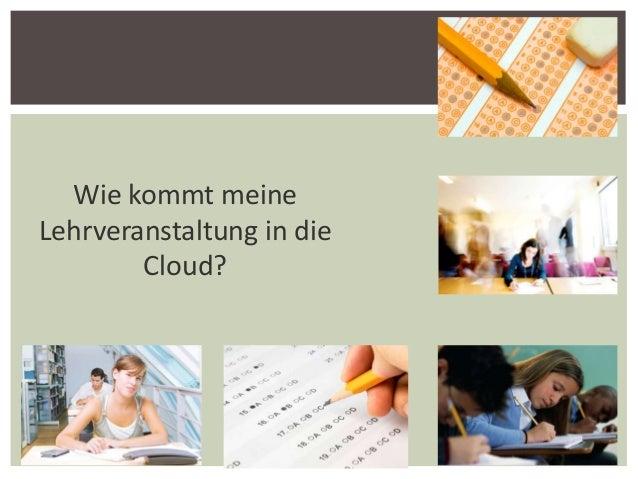 Wie kommt meine Lehrveranstaltung in die Cloud?  1