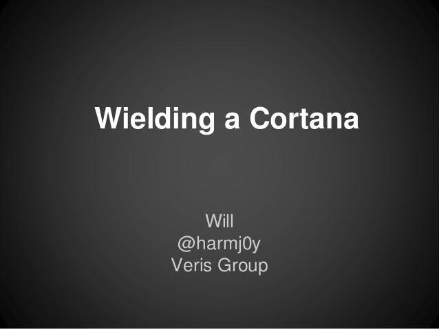Will @harmj0y Veris Group Wielding a Cortana