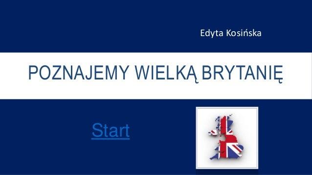 POZNAJEMY WIELKĄ BRYTANIĘ Start Edyta Kosińska