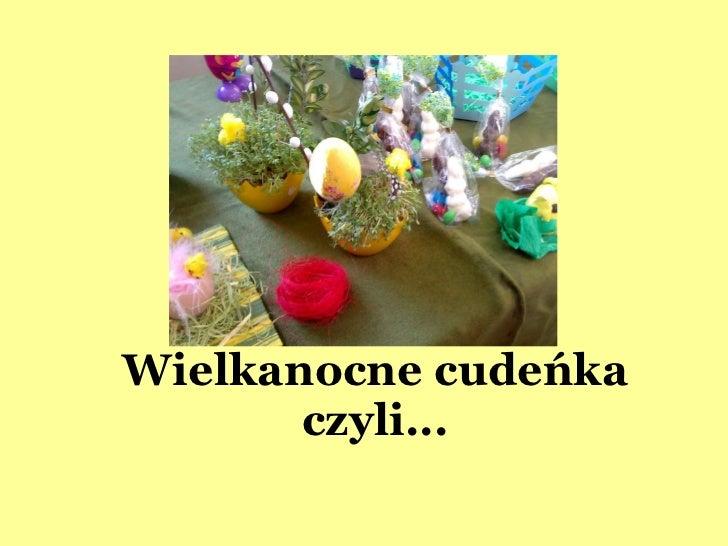 Wielkanocne   cudeńka czyli...
