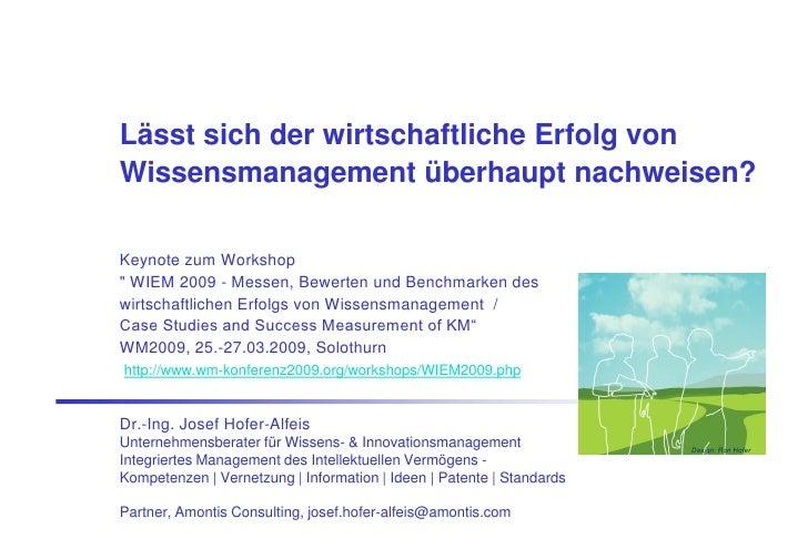 Lässt sich der wirtschaftliche Erfolg von Wissensmanagement überhaupt nachweisen?  Keynote zum Workshop quot; WIEM 2009 - ...