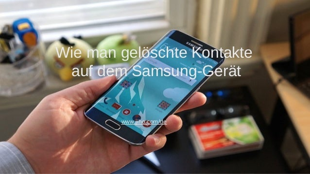 Wichtige Kontakte sind aus dem Samsung-Gerät entfernt! www.jiho.cm/de