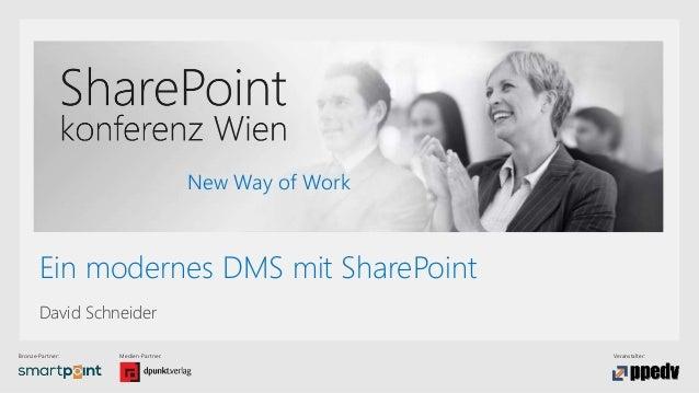 Bronze-Partner: Medien-Partner: Veranstalter: New Way of Work Ein modernes DMS mit SharePoint David Schneider