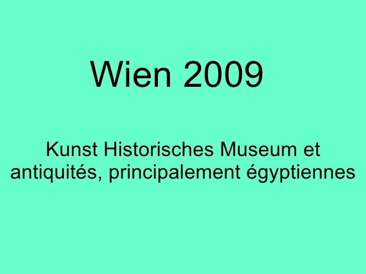 Wien 2009 Kunst Historisches Museum et antiquités, principalement égyptiennes
