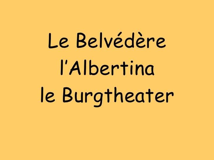 Le Belvédère l'Albertina le Burgtheater