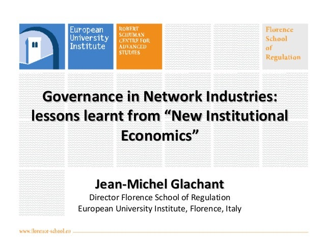 """Governance in Network Industries: lessons learnt from """"New Institutional Economics"""" Jean-Michel Glachant  Director Florenc..."""