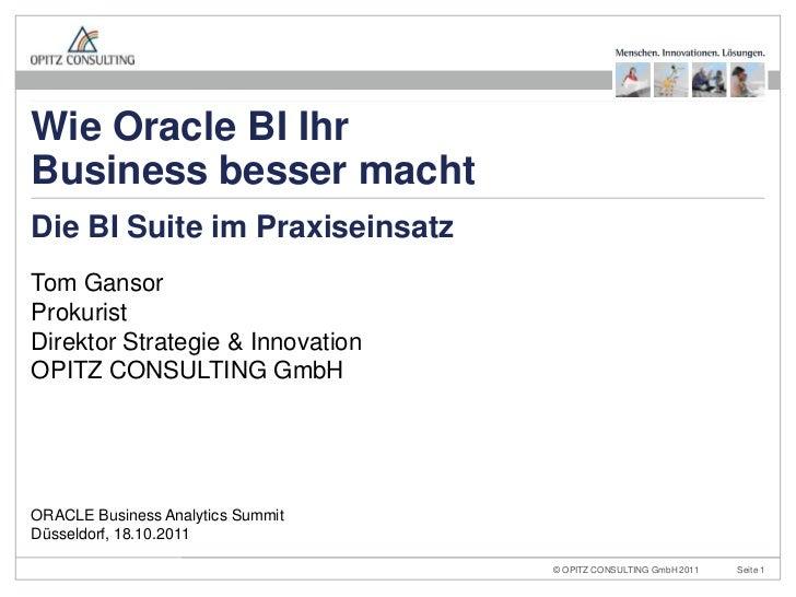 Wie Oracle BI IhrBusiness besser machtDie BI Suite im PraxiseinsatzTom GansorProkuristDirektor Strategie & InnovationOPITZ...