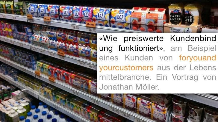 «Wie preiswerte Kundenbindung funktioniert», am Beispieleines Kunden von foryouandyourcustomers aus der Lebensmittelbranch...