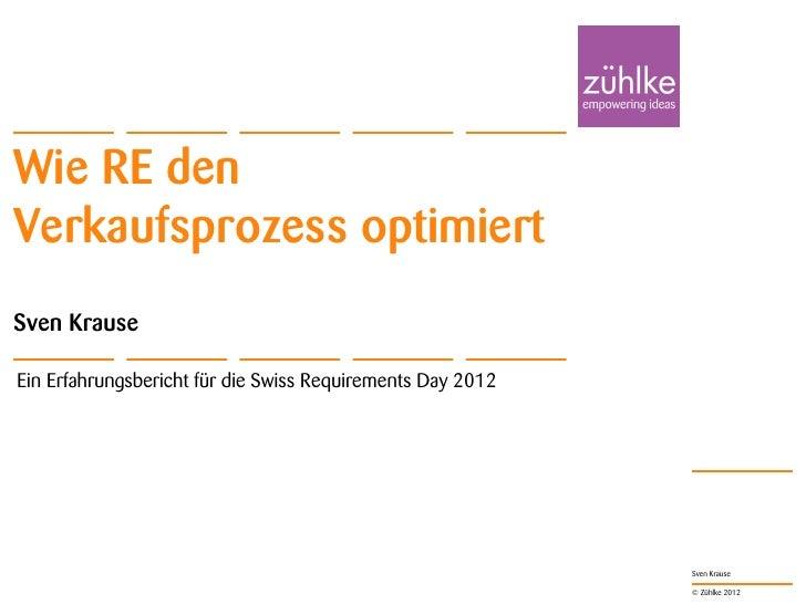 Wie RE denVerkaufsprozess optimiertSven KrauseEin Erfahrungsbericht für die Swiss Requirements Day 2012                   ...