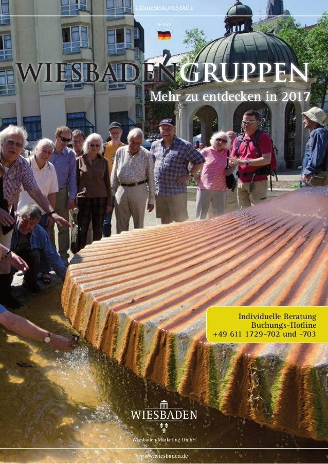 LANDESHAUPTSTADT www.wiesbaden.de WiesbadenGRUPPEN Mehr zu entdecken in 2017 Deutsch Individuelle Beratung Buchungs-Hotlin...