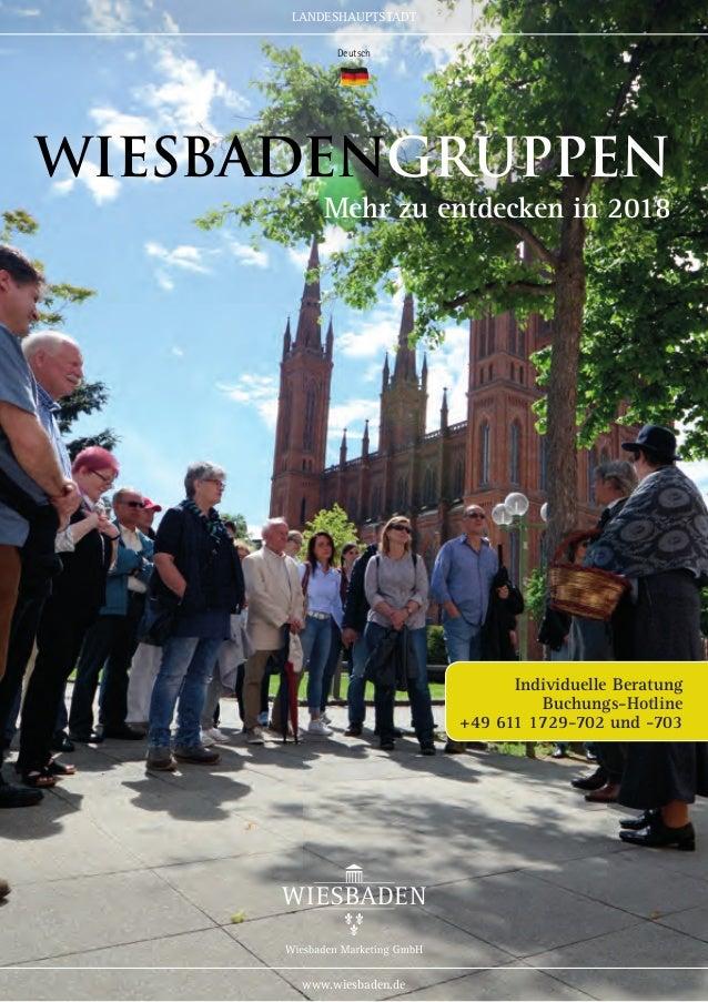 Individuelle Beratung Buchungs-Hotline +49 611 1729-702 und -703 WiesbadenGRUPPEN Mehr zu entdecken in 2018 Deutsch LANDES...