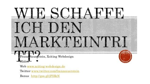 Franz Sauerstein, Xciting Webdesign Slides Web www.xciting-webdesign.de Twitter www.twitter.com/franzsauerstein Bonus http...