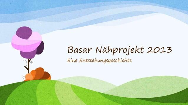 Basar Nähprojekt 2013 Eine Entstehungsgeschichte