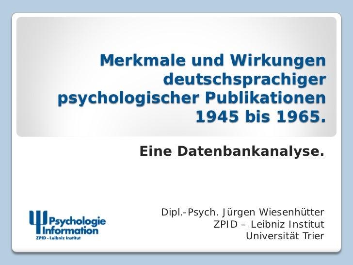 Merkmale und Wirkungen           deutschsprachigerpsychologischer Publikationen              1945 bis 1965.        Eine Da...