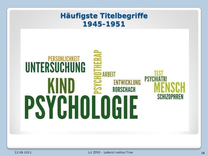 Häufigste Titelbegriffe                  1945-195112.09.2011          (c) ZPID - Leibniz Institut Trier   18