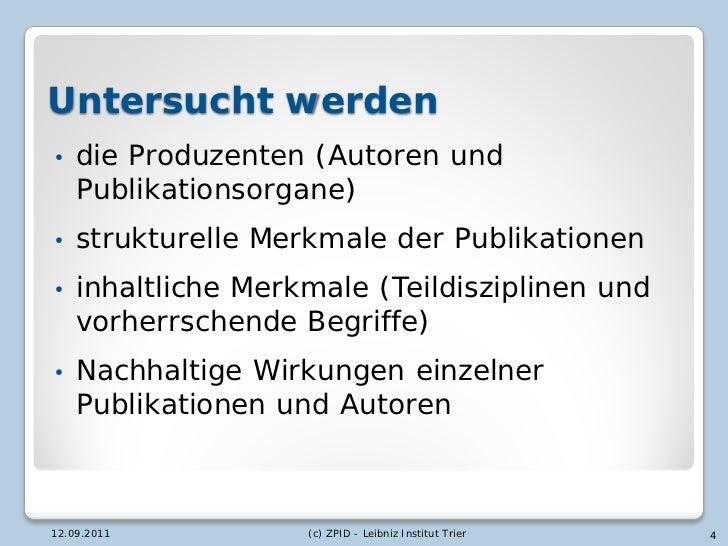Untersucht werden•   die Produzenten (Autoren und    Publikationsorgane)•   strukturelle Merkmale der Publikationen•   inh...