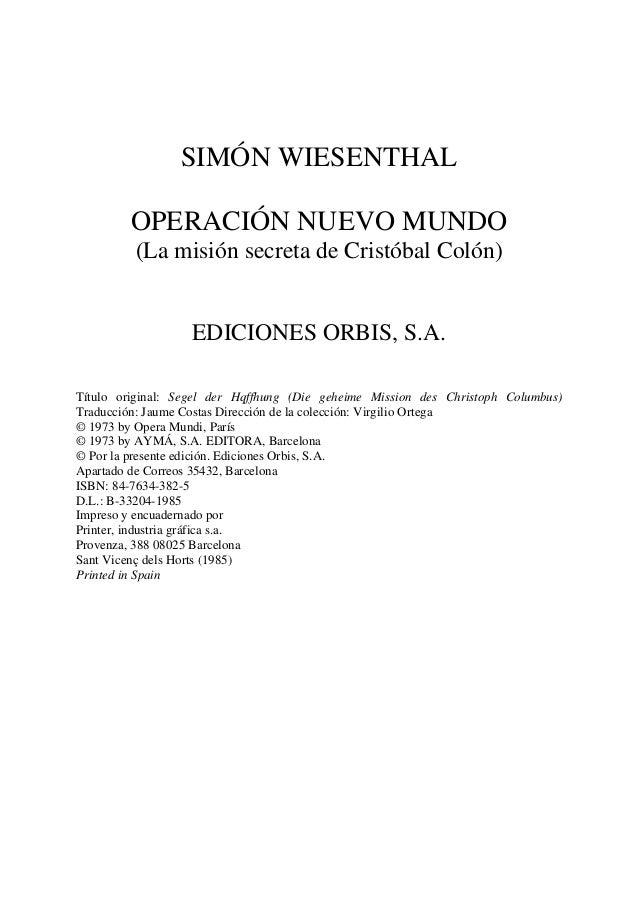 SIMÓN WIESENTHAL OPERACIÓN NUEVO MUNDO (La misión secreta de Cristóbal Colón) EDICIONES ORBIS, S.A. Título original: Segel...