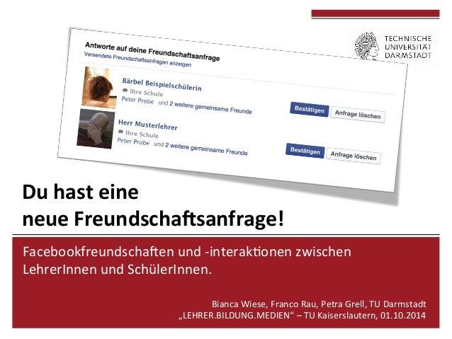 Du  hast  eine  neue  Freundscha/sanfrage!  Facebookfreundscha/en  und  -‐interak4onen  zwischen  LehrerInnen  und  Schül...