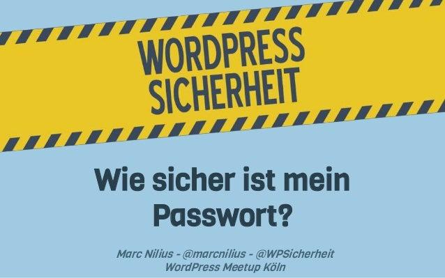 Wie sicher ist mein Passwort? Marc Nilius - @marcnilius - @WPSicherheit WordPress Meetup Köln