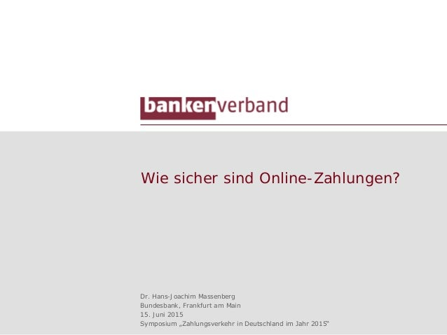 """Wie sicher sind Online-Zahlungen? Dr. Hans-Joachim Massenberg Bundesbank, Frankfurt am Main 15. Juni 2015 Symposium """"Zahlu..."""