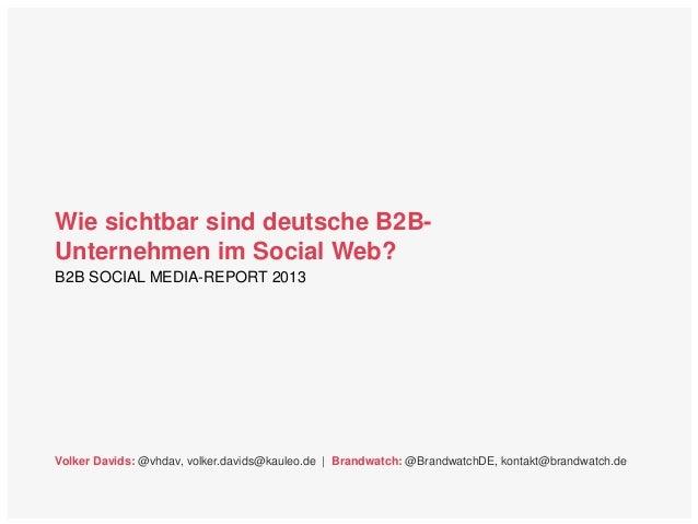 Wie sichtbar sind deutsche B2B- Unternehmen im Social Web? Volker Davids: @vhdav, volker.davids@kauleo.de | Brandwatch: @B...