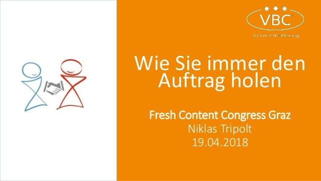 Wie Sie immer den Auftrag holen Fresh Content Congress Graz Niklas Tripolt 19.04.2018