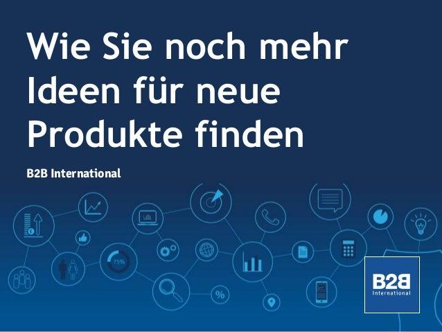 Wie Sie noch mehr Ideen für neue Produkte finden B2B International