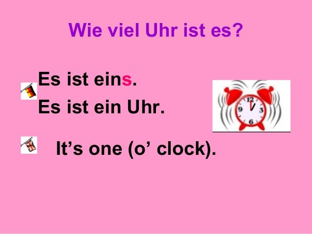 Wie viel Uhr ist es? Es ist eins. Es ist ein Uhr. It's one (o' clock).