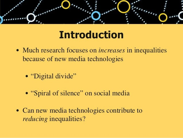 """Introduction • Much research focuses on increases in inequalities because of new media technologies • """"Digital divide"""" • """"..."""