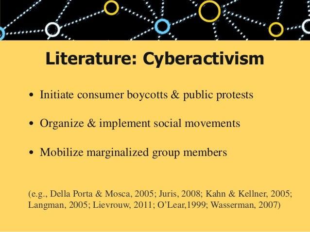 Literature: Cyberactivism • Initiate consumer boycotts & public protests • Organize & implement social movements • Mobiliz...