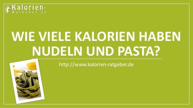 WIE VIELE KALORIEN HABEN  NUDELN UND PASTA?  http://www.kalorien-ratgeber.de