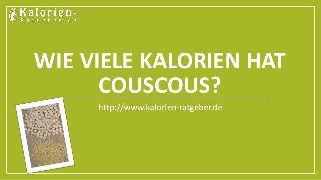 WIE VIELE KALORIEN HAT  COUSCOUS?  http://www.kalorien-ratgeber.de