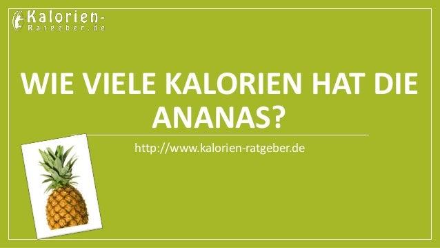 WIE VIELE KALORIEN HAT DIE ANANAS? http://www.kalorien-ratgeber.de