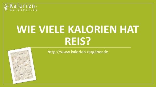 WIE VIELE KALORIEN HAT REIS? http://www.kalorien-ratgeber.de