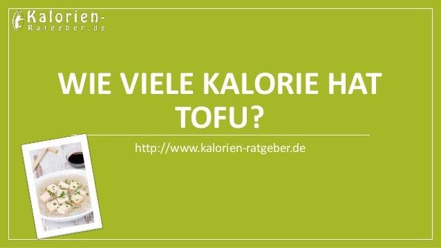 WIE VIELE KALORIE HAT  TOFU?  http://www.kalorien-ratgeber.de