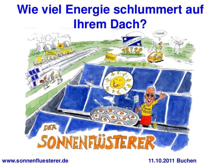 Wie viel Energie schlummert auf               Ihrem Dach?www.sonnenfluesterer.de   11.10.2011 Buchen